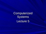 Lecture+5+Computerized+Systems