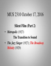 MUS 2310 Oct 17 2016 -  Silent film history part 2 and the transition to sound  -course notes with a