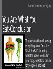 You Are What You Eat- Conclusion Robert Gilliam Justin Jump.pptx