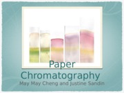 Paper chromatography- May May Cheng and Justine Sandin.pptx
