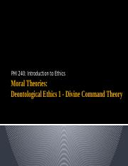 PHI 240 - 07 - Moral Theories - Deontological Ethics 1 - Divine Command Theory - Student Version.ppt