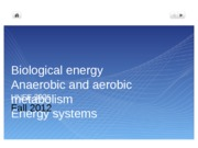 2 Biological energy Anaerobic and aerobic metabolism Energy systems