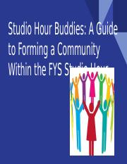 Studio Hour Buddies- A Guide to Forming a Community Within the FYS Studio Hour.pptx