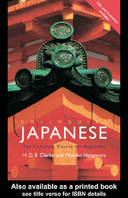 Colloquial Japanese - The Complete Course for Beginners by H.D.B. Clark and Motoko Hanamura