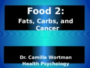 Lecture 5 - Food 2 - Fats, Carbs, & Cancer