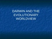 Darwin and the Evolutionary Worldview-slides to post