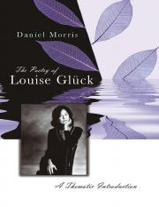 Daniel Morris - The Poetry of Louise Gluck_ A Thematic Introduction-University of Missouri (2006).pd