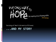 LECTURE 7B - Cancer Journey - 'Wrong way to Hope'