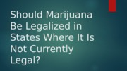 Should Marijuana Be Legalized in States Where It.pptx