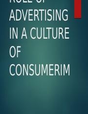 ROLE OF ADVERTISING IN A CULTURE OF CONSUMERIM-1.pptx