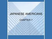 JAPANESE AMERICANS.Chp. 7.My notes