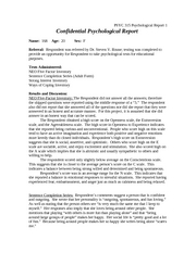 """confidential psychological report Client records, registrants should understand the difference between """" confidentiality"""" and confidentiality """"confidentiality"""" is, for registrant purposes, the professional duty of a psychologist not to disclose information about a client, including client records reports prepared by other psychologists or health care providers."""