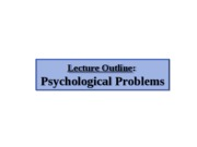 3. Psychological Problems - lecture outline
