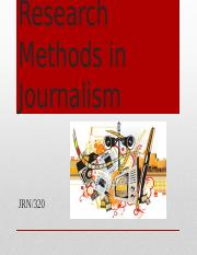JRN_320_Week_1_Individual_Assignment_Research_Methods_in_Journalism_Presentation.pptx