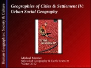 GEOG 1HA3-2012W-Lecture 17 - Urban IV - Urban Social Geography - student-A2L