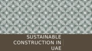 SUSTAINABLE CONSTRUCTION IN UAE
