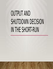 Output and Shutdown decision in the Short-run.pptx