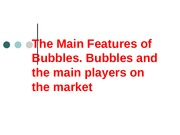 III. The Main Features of Bubbles. Bubbles and the main players on the market