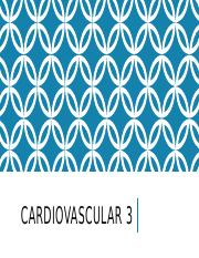 Cardiovascular 3 REVISED [Autosaved]