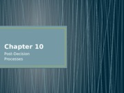Ch 10-Post Decision Processes & 15-Innovations