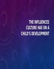 ECE 205 The Influences Culture has on a Child's Development.pptx