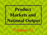 Chapter 12 Product Markets and National Output-1