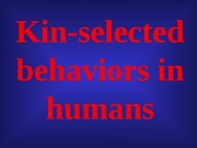 kin selection in humans TOPIC 6 2-9-12 UPLOAD(1)