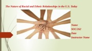 SOC 262 - Week 5 - The Nature of Racial and Ethnic Relationships in the U.S. Today.pptx