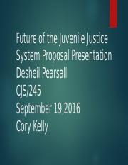 Desheil Pearsall_Future of the Juvenile Justice System Proposal Presentation_CJS245.pptx