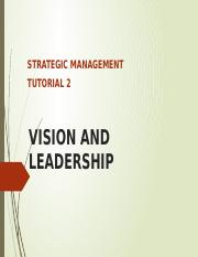 Tutorial 2 - Strategic Management - Vision and Leadership.pptx