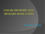 summary of how my brother leon brougth home a wife English essays: how my brother leon brought home a wife by manuel arguilla.