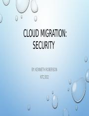 Wk 5 Cloud Migration Security (Kenneth Roberson).pptx