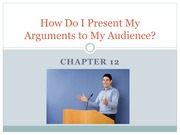 Chapter 12 How Do I Present My Arguments to My Audience Student Version