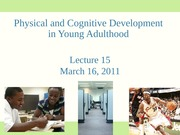 Lecture 15 Physical and Cognitive Development in Young Adulthood 2011 student slides