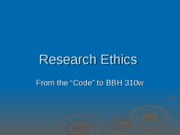 BBH_310w_Research_Ethics_Lecture_SP09