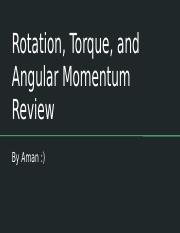 Rotation, Torque, and Angular Momentum Review