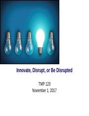 TMP 120 Lecture 10 Innovate, Disrupt, or be Disrupted 110117B.ppt
