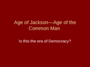 Age of Jackson-Age of the Common Man