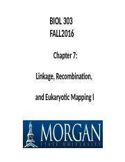 F16 BIOL 303 Chapter 7 Lecture Slides- Linkage Recombination and Eukaryotic Mapping-101116.ppt