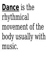 Dance is the rhythmical movement of the body usually with music.docx
