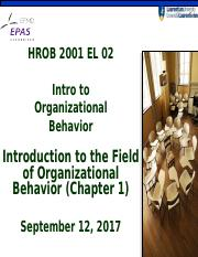 Class 2 chapter 1 introduction to the field of organizational behavior (September 12 2017) EL 01 (1)