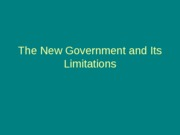 The New Government and Its Limitations