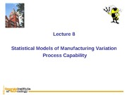 Lecture8_Statistical Models of Manufacturing Variation Process Capability