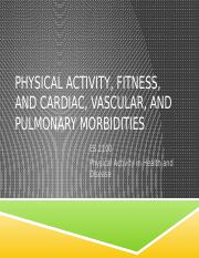 ES 2100 - PA, Fitness, and Cardiac, Vascular, and Pulmonary Morbidities - FA 15.pptx