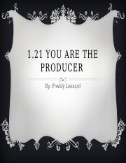 1.21 you are the producer.pptx