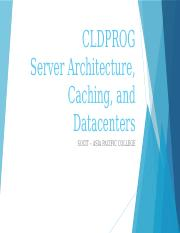 CLDPROG03 - Server Architecture, Caching, and DataCenters