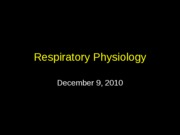 Lecture11RespiratoryPhysiology_092608