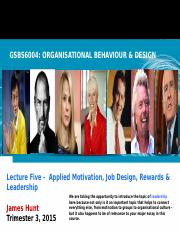 GSBS6004 L5 Applied Motivation Rewards, Job Design & Leadership 2015 Weblearn.pptx