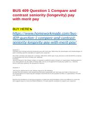 BUS 409 Question 1 Compare and contrast seniority (longevity) pay with merit pay .docx