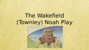 The Wakefield (Townley) Noah Play